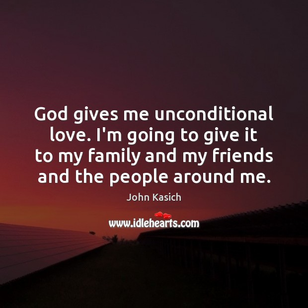 God gives me unconditional love. I'm going to give it to my Image