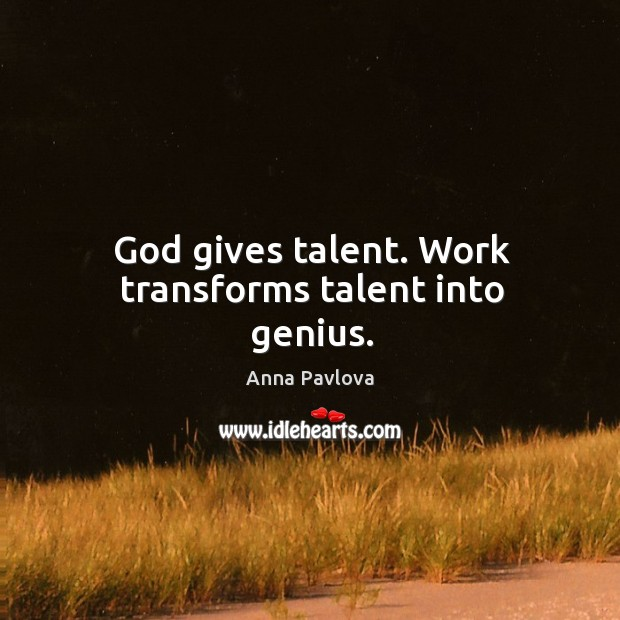 God gives talent. Work transforms talent into genius. Image