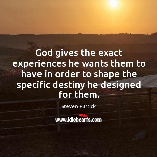 God gives the exact experiences he wants them to have in order Image