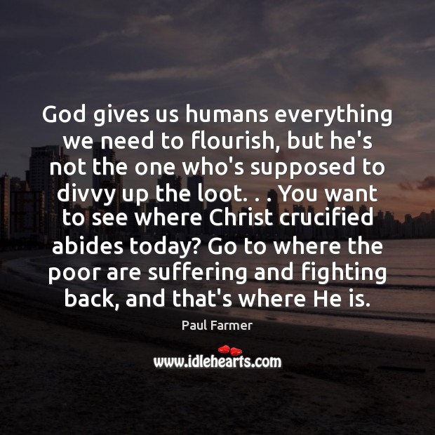 Image, God gives us humans everything we need to flourish, but he's not