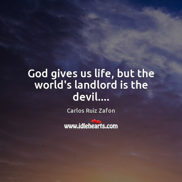 God gives us life, but the world's landlord is the devil…. Image