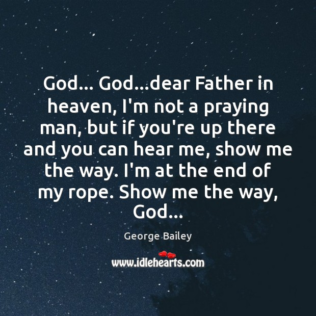 God… God…dear Father in heaven, I'm not a praying man, but Image
