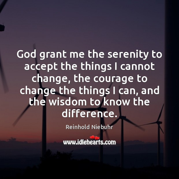 God grant me the serenity to accept the things I cannot change, Image