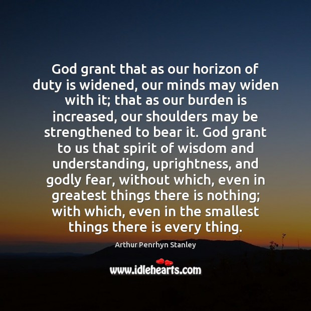 God grant that as our horizon of duty is widened, our minds Understanding Quotes Image
