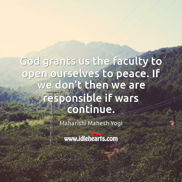 God grants us the faculty to open ourselves to peace. If we Image