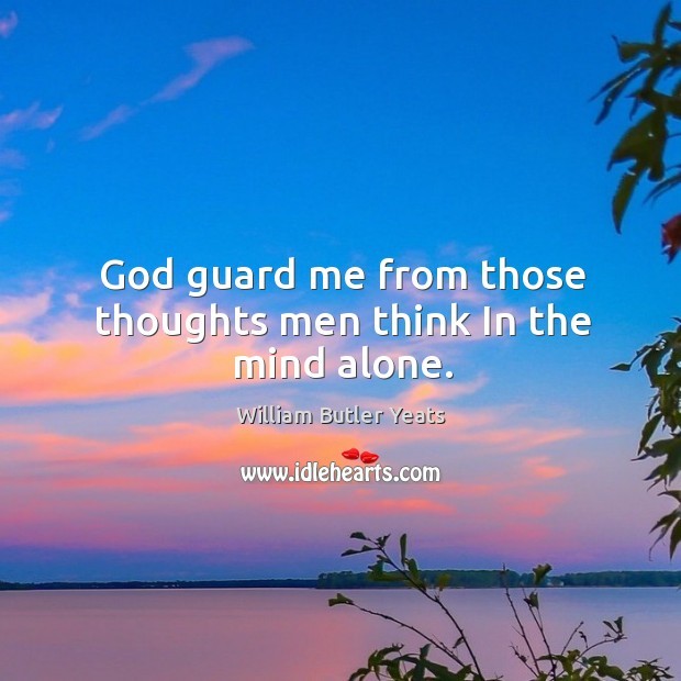 God guard me from those thoughts men think In the mind alone. Image