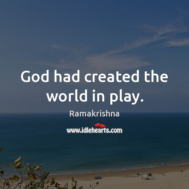God had created the world in play. Image