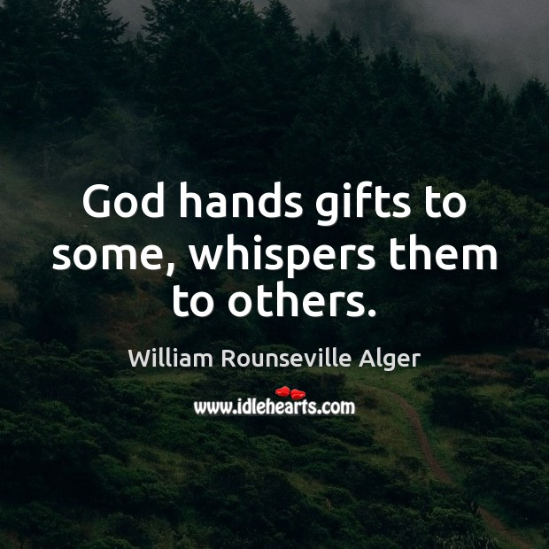 God hands gifts to some, whispers them to others. Image