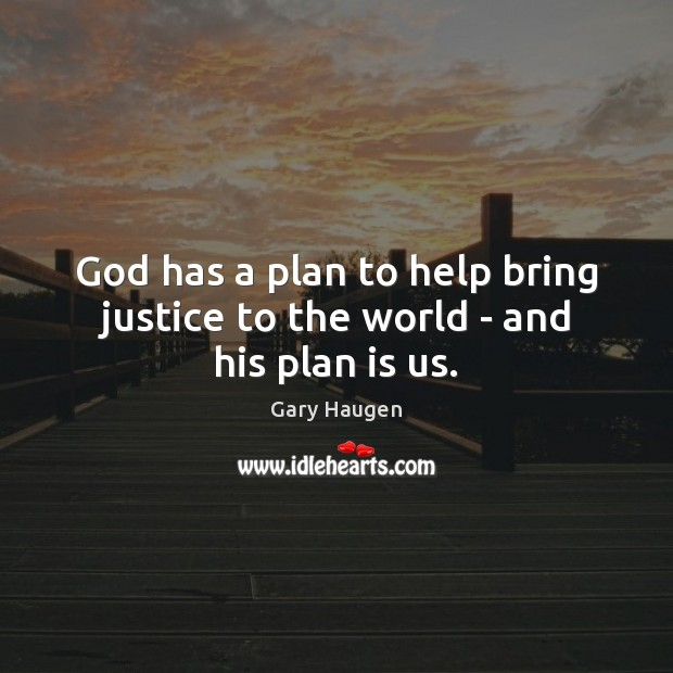 God has a plan to help bring justice to the world – and his plan is us. Image
