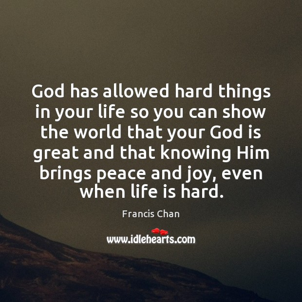 God has allowed hard things in your life so you can show Life is Hard Quotes Image