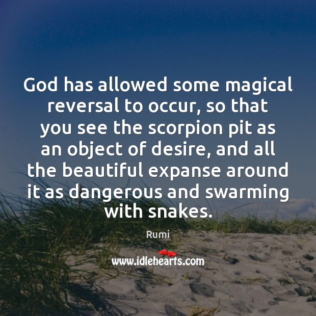 Image, God has allowed some magical reversal to occur, so that you see