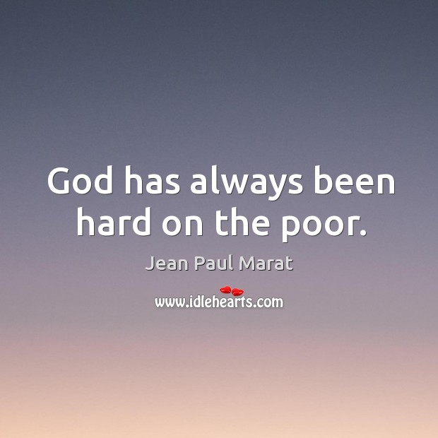God has always been hard on the poor. Image