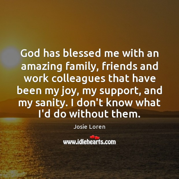Image, God has blessed me with an amazing family, friends and work colleagues