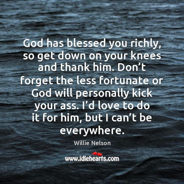 God has blessed you richly, so get down on your knees and Image