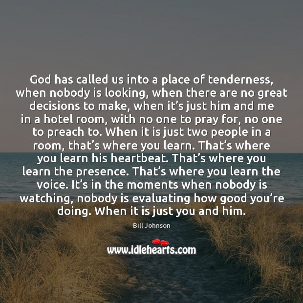 God has called us into a place of tenderness, when nobody is Image