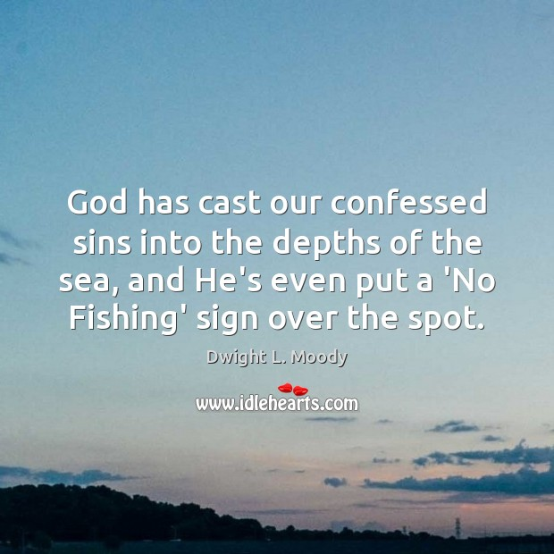 God has cast our confessed sins into the depths of the sea, Dwight L. Moody Picture Quote