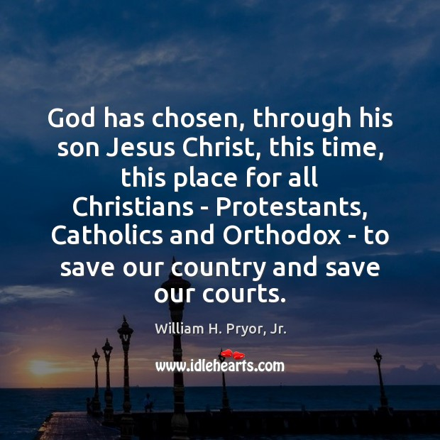 God has chosen, through his son Jesus Christ, this time, this place Image