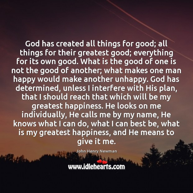 God has created all things for good; all things for their greatest John Henry Newman Picture Quote