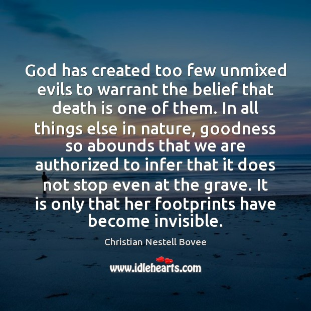 God has created too few unmixed evils to warrant the belief that Christian Nestell Bovee Picture Quote