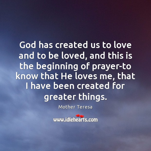 God has created us to love and to be loved, and this Mother Teresa Picture Quote