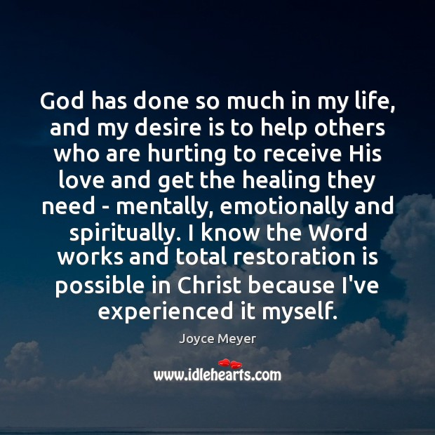 God has done so much in my life, and my desire is Joyce Meyer Picture Quote
