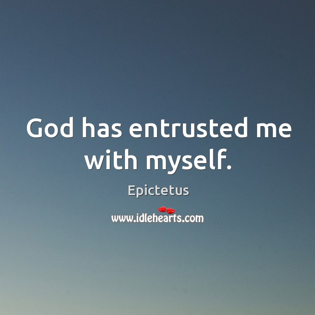 God has entrusted me with myself. Image