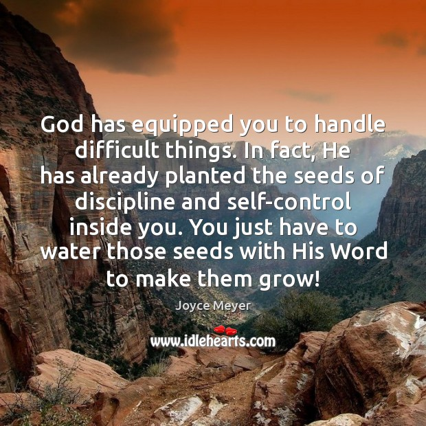 God has equipped you to handle difficult things. In fact, He has Joyce Meyer Picture Quote