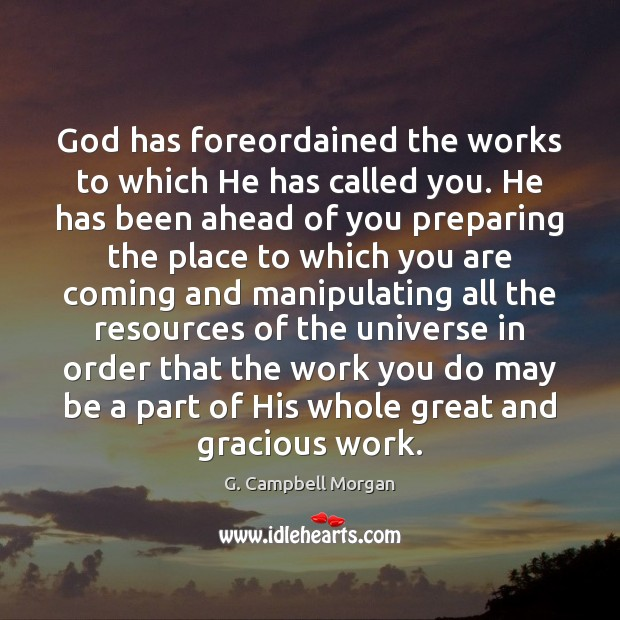 God has foreordained the works to which He has called you. He G. Campbell Morgan Picture Quote