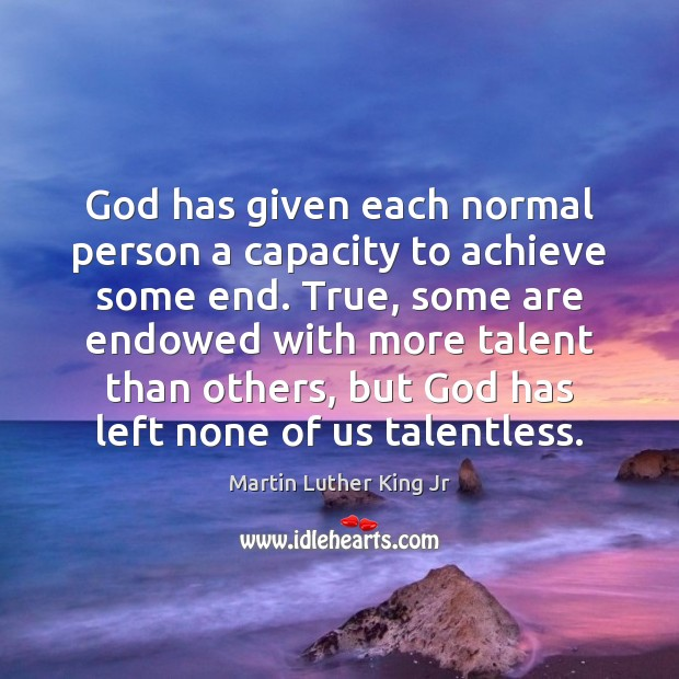 God has given each normal person a capacity to achieve some end. Image