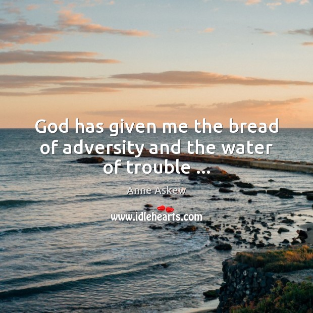Image, God has given me the bread of adversity and the water of trouble …