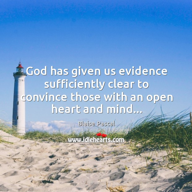 God has given us evidence sufficiently clear to convince those with an Image