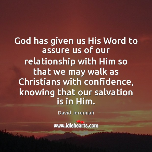 God has given us His Word to assure us of our relationship David Jeremiah Picture Quote