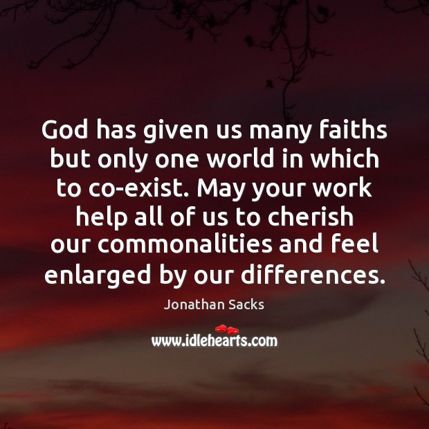 God has given us many faiths but only one world in which Jonathan Sacks Picture Quote