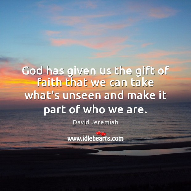 God has given us the gift of faith that we can take David Jeremiah Picture Quote
