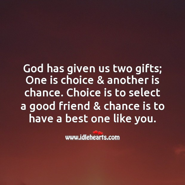 God has given us two gifts; Friendship Messages Image