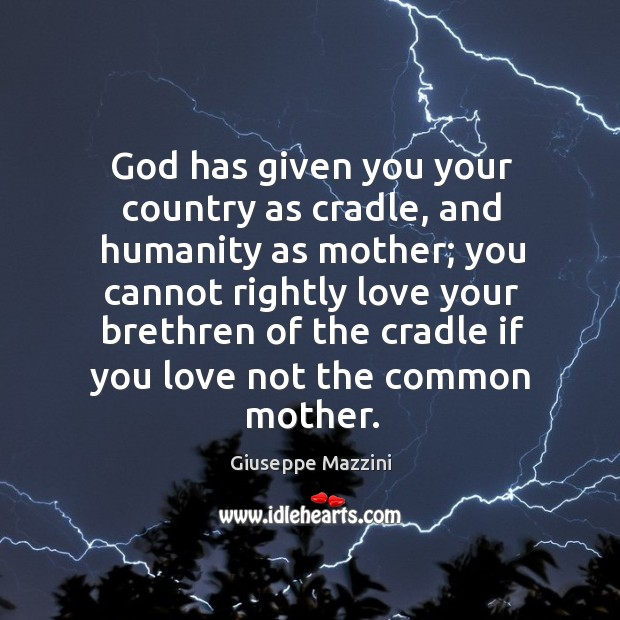 God has given you your country as cradle Giuseppe Mazzini Picture Quote