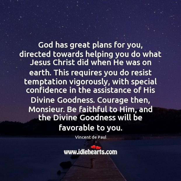 God has great plans for you, directed towards helping you do what Vincent de Paul Picture Quote