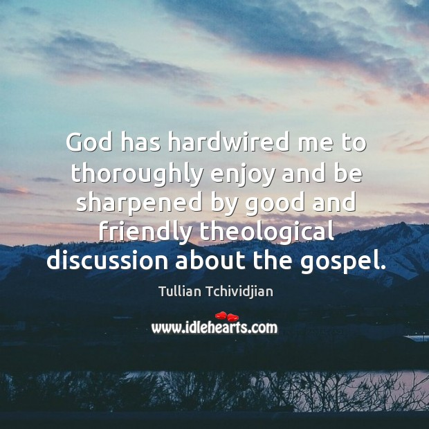 Image, God has hardwired me to thoroughly enjoy and be sharpened by good