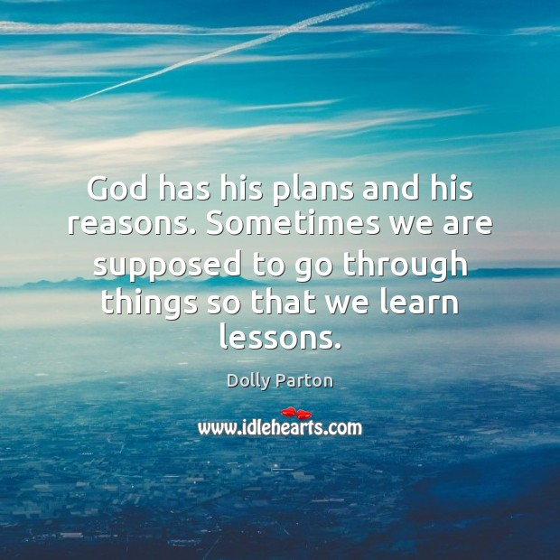 God has his plans and his reasons. Sometimes we are supposed to Dolly Parton Picture Quote