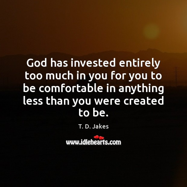 Image, God has invested entirely too much in you for you to be