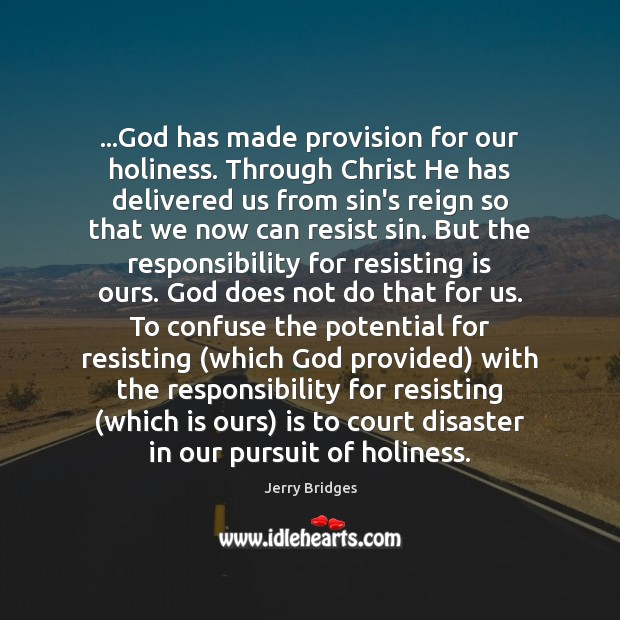 Image, …God has made provision for our holiness. Through Christ He has delivered
