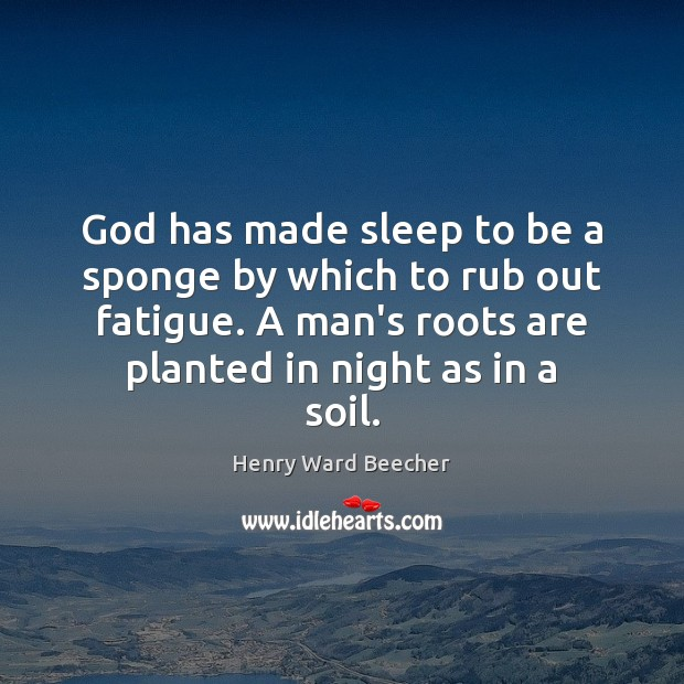 God has made sleep to be a sponge by which to rub Henry Ward Beecher Picture Quote