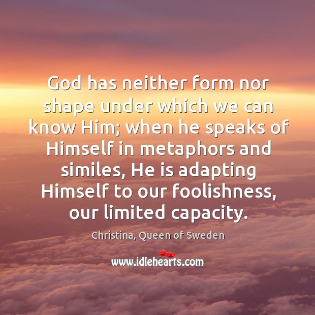 Image, God has neither form nor shape under which we can know Him;