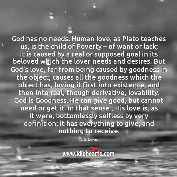 God has no needs. Human love, as Plato teaches us, is the God is Good Quotes Image
