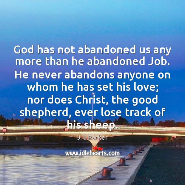 God has not abandoned us any more than he abandoned Job. He Image