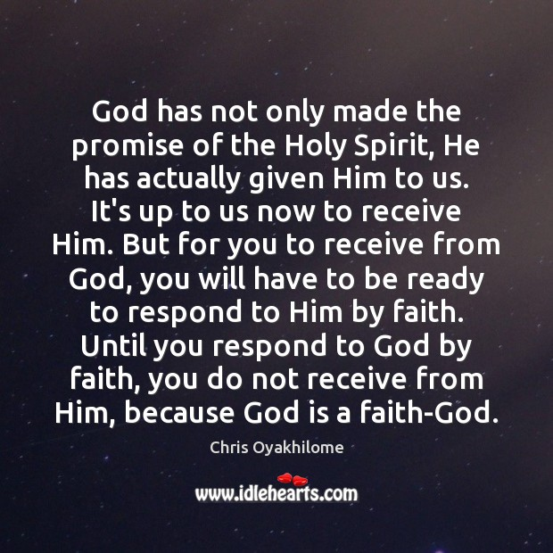 God has not only made the promise of the Holy Spirit, He Chris Oyakhilome Picture Quote