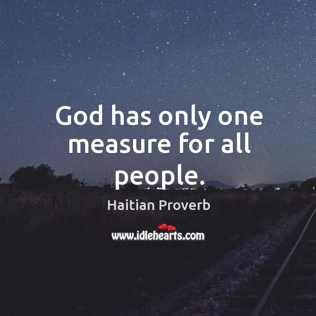 God has only one measure for all people. Haitian Proverbs Image