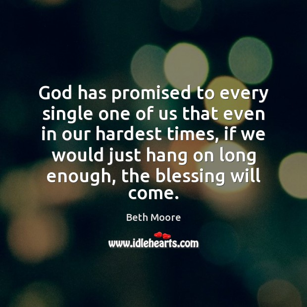 God has promised to every single one of us that even in Image