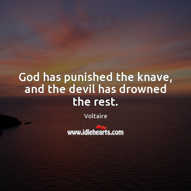 Image, God has punished the knave, and the devil has drowned the rest.