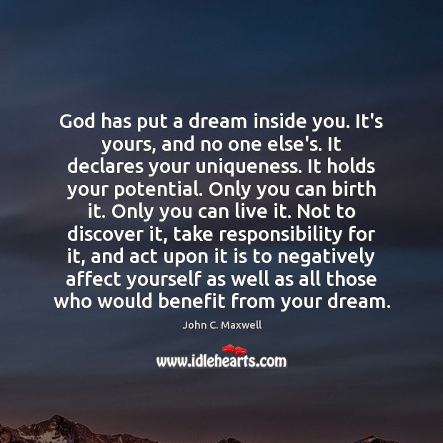 God has put a dream inside you. It's yours, and no one Image